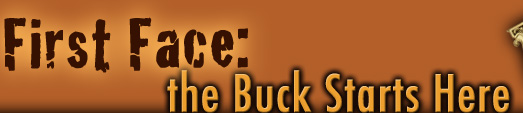 First Face: The Buck Starts Here